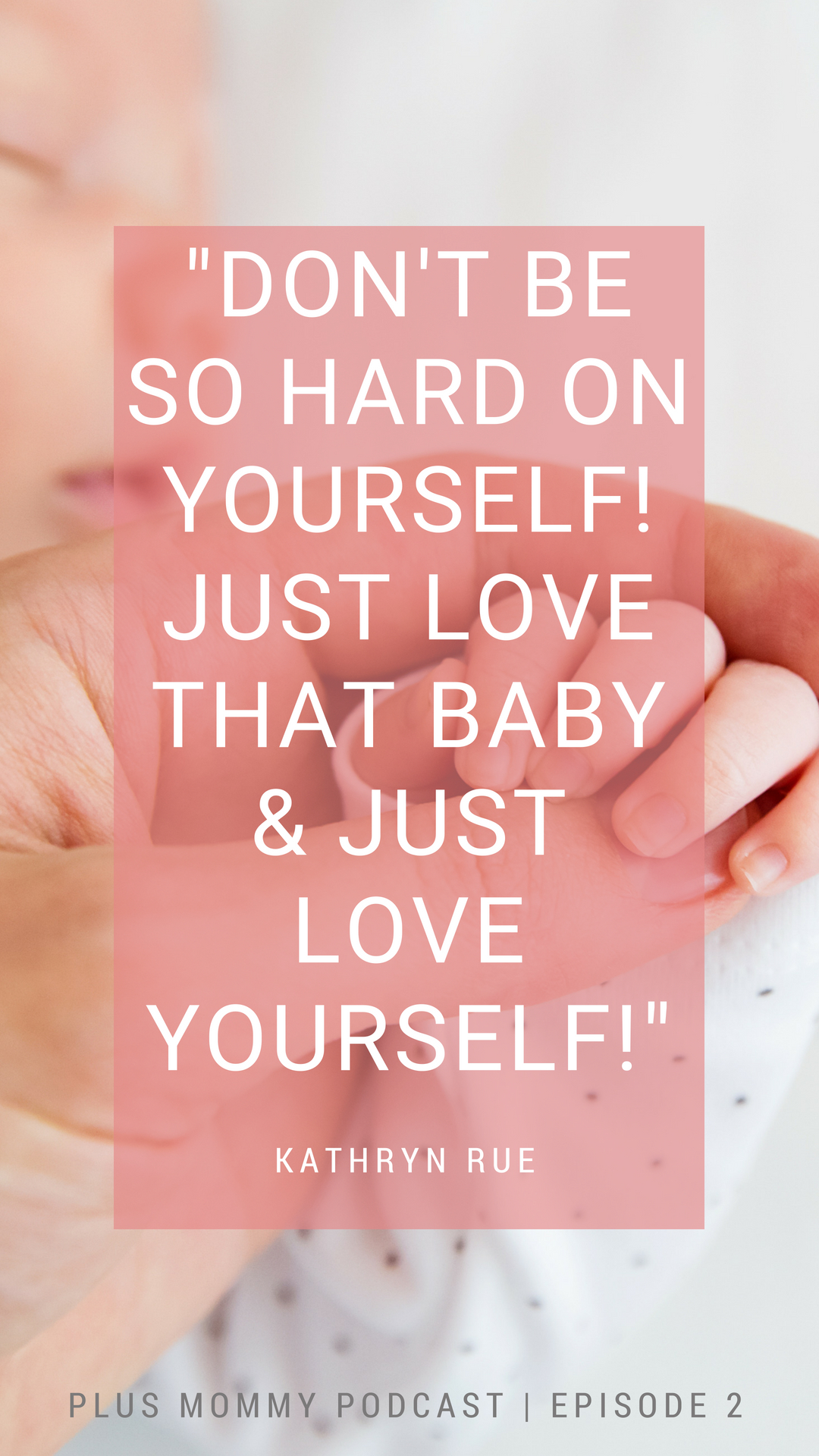 Text - Don't Be So Hard On Yourself! Just Love That Baby & Just Love Yourself""