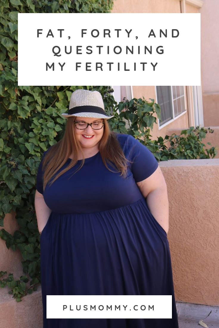 Fat, Forty, And Questioning My Fertility