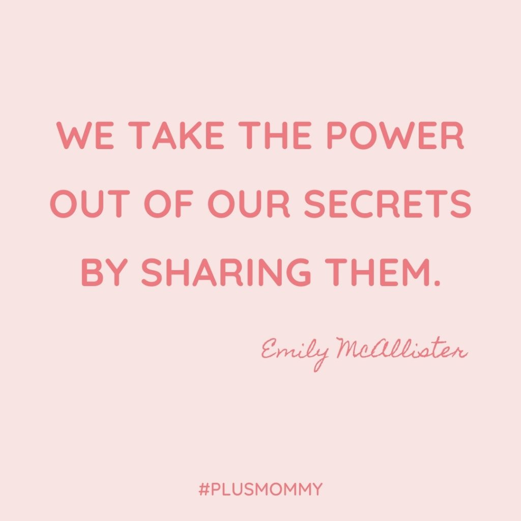 """We Take The Power Out Of Our Secrets By Sharing Them."""