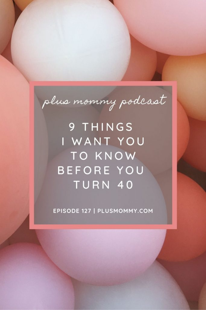 9 Things I Want You To Know Before You Turn 40